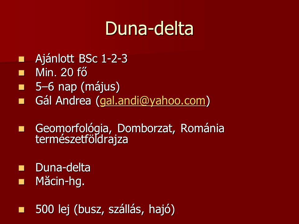Duna-delta Ajánlott BSc 1-2-3 Ajánlott BSc 1-2-3 Min. 20 fő Min. 20 fő 5–6 nap (május) 5–6 nap (május) Gál Andrea (gal.andi@yahoo.com) Gál Andrea (gal