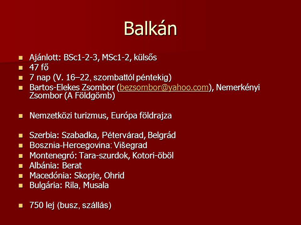 Balkán Ajánlott: BSc1-2-3, MSc1-2, külsős Ajánlott: BSc1-2-3, MSc1-2, külsős 47 fő 47 fő 7 nap (V. 1 6 –22, szombattól péntekig ) 7 nap (V. 1 6 –22, s