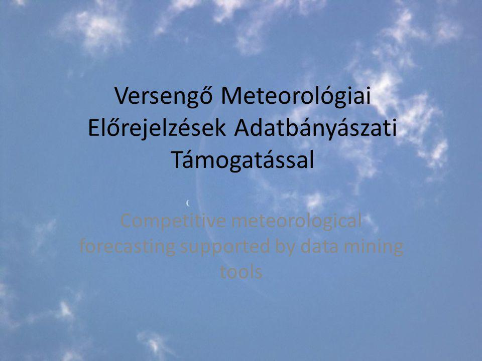 Versengő Meteorológiai Előrejelzések Adatbányászati Támogatással Competitive meteorological forecasting supported by data mining tools