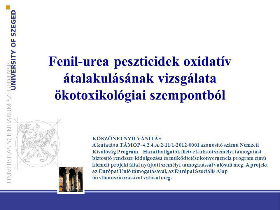 Fenil-urea peszticidek oxidatív átalakulásának vizsgálata ökotoxikológiai szempontból KÖSZÖNETNYILVÁNÍTÁS A kutatás a TÁMOP-4.2.4.A/2-11/1-2012-0001 azonosító számú Nemzeti Kiválóság Program – Hazai hallgatói, illetve kutatói személyi támogatást biztosító rendszer kidolgozása és működtetése konvergencia program című kiemelt projekt által nyújtott személyi támogatással valósult meg.