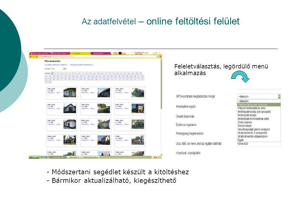 Az adatfelvétel – online feltöltési felület - Módszertani segédlet készült a kitöltéshez - Bármikor aktualizálható, kiegészíthető Feleletválasztás, legördülő menü alkalmazás