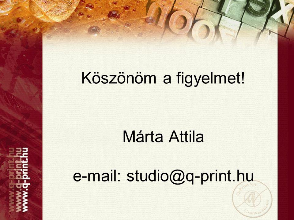 Köszönöm a figyelmet! Márta Attila e-mail: studio@q-print.hu