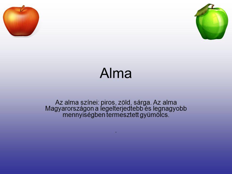 Alma Az alma színei: piros, zöld, sárga.