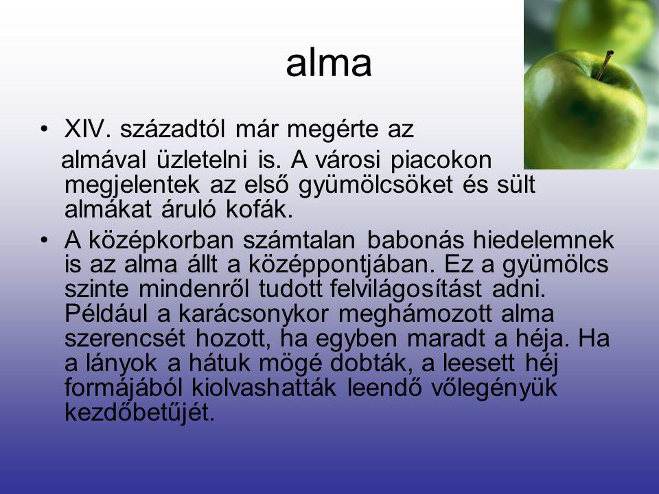 Alma Kétségkívül az alma volt a középkor embere számára a legfontosabb gyümölcs. Nem hiányozhatott egyetlen kertből sem. A parasztok és a nemesek egya