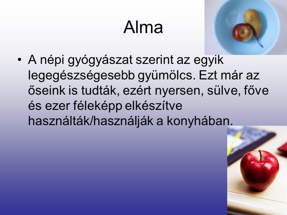 Alma Az alma szinte minden éghajlati viszony mellett meghonosodik. Igen könnyű tárolni, kis odafigyeléssel, kevés veszteséggel a tavaszi friss gyümölc