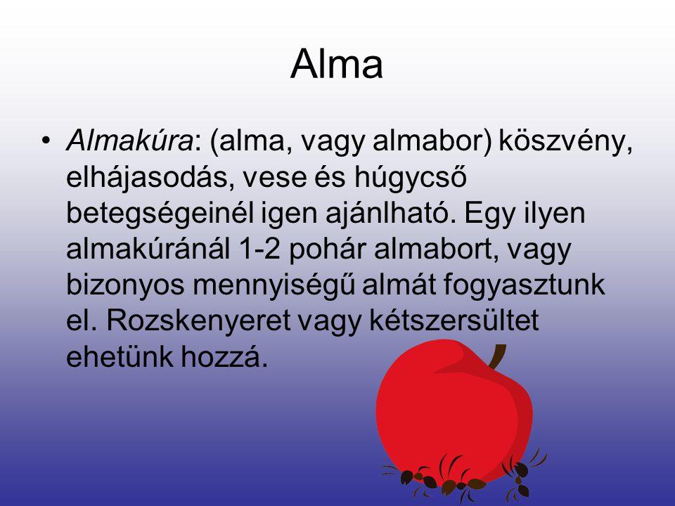 Alma Almakúra: (alma, vagy almabor) köszvény, elhájasodás, vese és húgycső betegségeinél igen ajánlható.