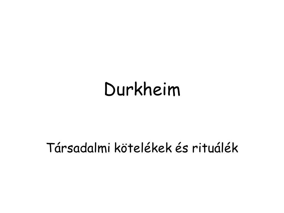 Durkheim Társadalmi kötelékek és rituálék