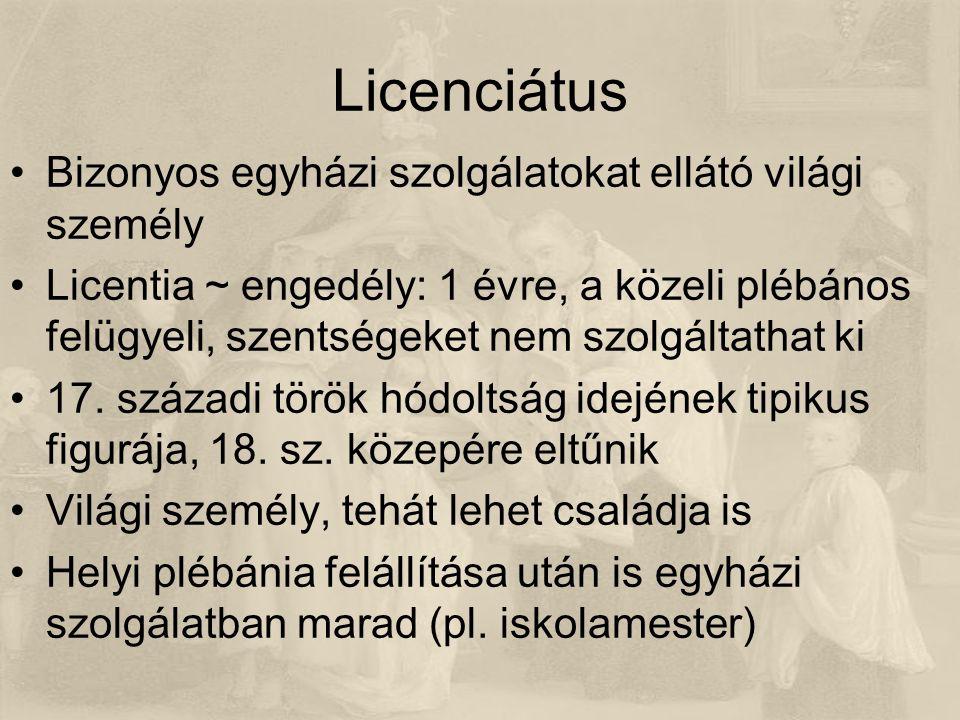 Licenciátus Bizonyos egyházi szolgálatokat ellátó világi személy Licentia ~ engedély: 1 évre, a közeli plébános felügyeli, szentségeket nem szolgáltathat ki 17.