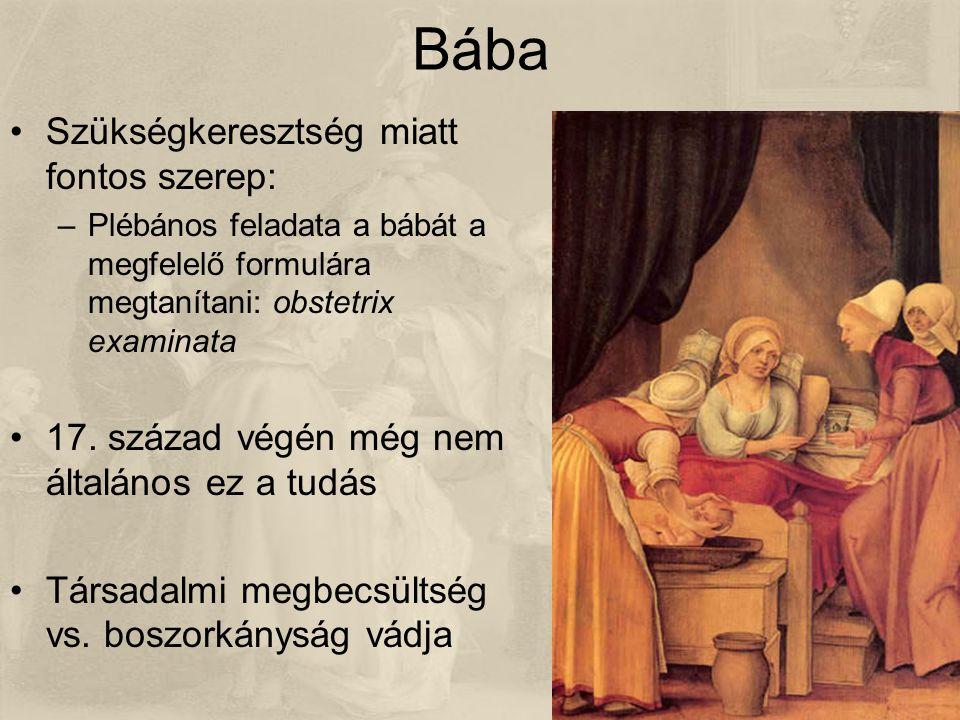 Bába Szükségkeresztség miatt fontos szerep: –Plébános feladata a bábát a megfelelő formulára megtanítani: obstetrix examinata 17.