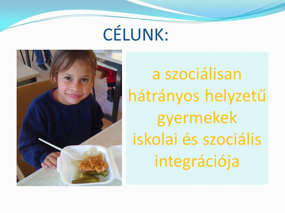 a szociálisan hátrányos helyzetű gyermekek iskolai és szociális integrációja CÉLUNK:
