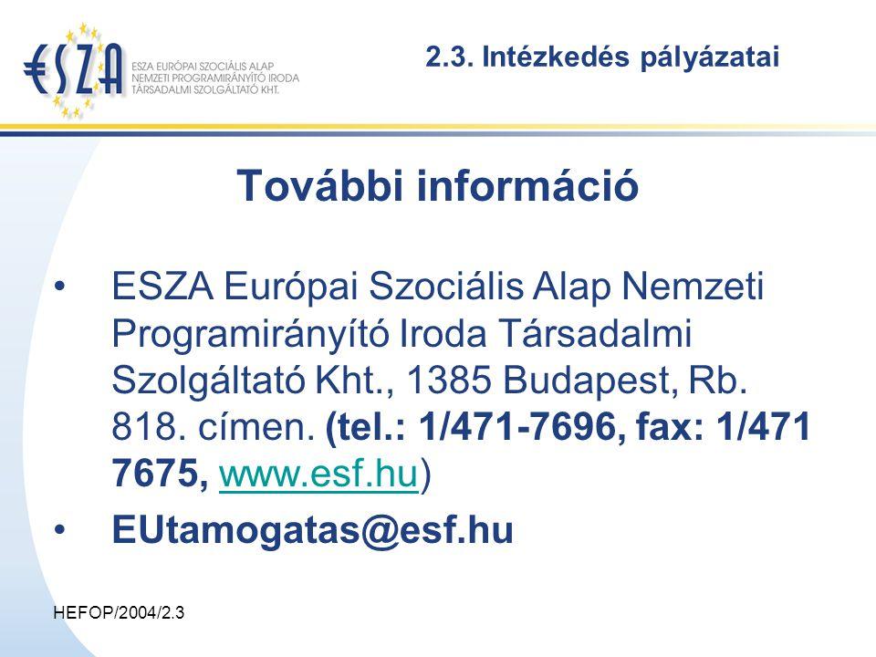HEFOP/2004/2.3 További információ ESZA Európai Szociális Alap Nemzeti Programirányító Iroda Társadalmi Szolgáltató Kht., 1385 Budapest, Rb. 818. címen