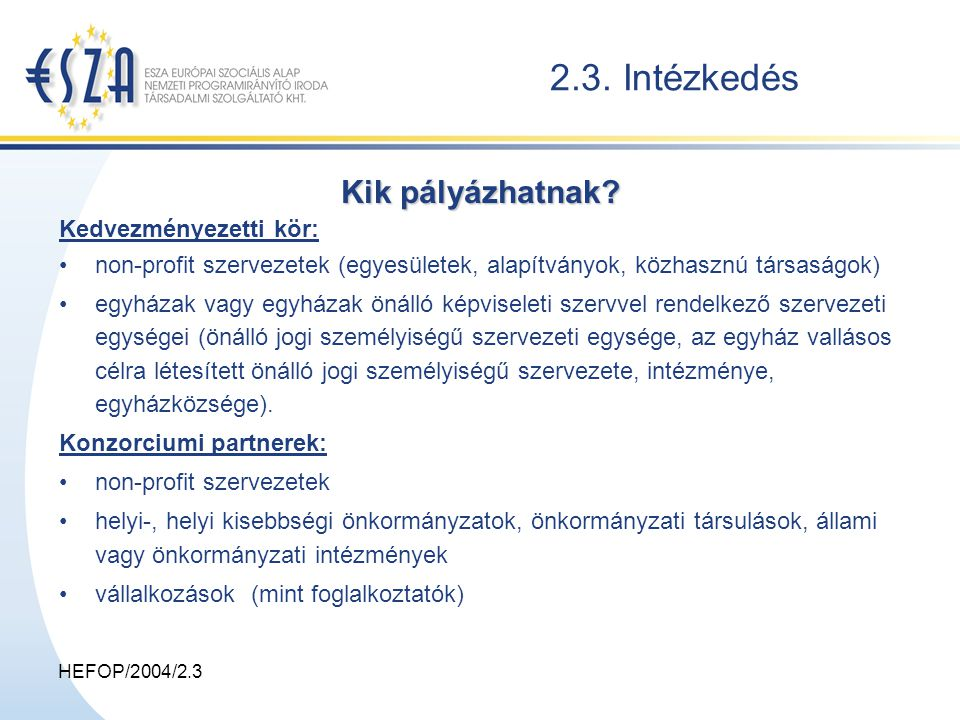 HEFOP/2004/2.3 2.3. Intézkedés Kik pályázhatnak.
