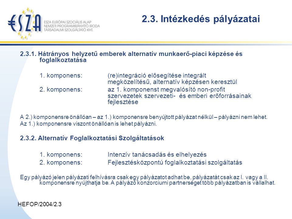 HEFOP/2004/2.3 További információ ESZA Európai Szociális Alap Nemzeti Programirányító Iroda Társadalmi Szolgáltató Kht., 1385 Budapest, Rb.
