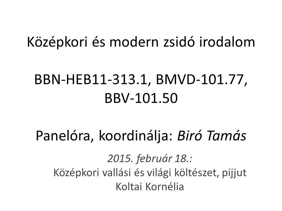 Középkori és modern zsidó irodalom BBN-HEB11-313.1, BMVD-101.77, BBV-101.50 Panelóra, koordinálja: Biró Tamás 2015.