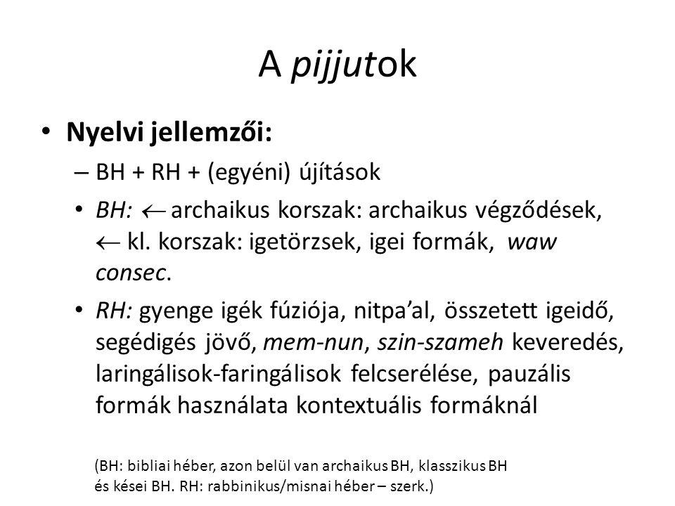 A pijjutok Nyelvi jellemzői: – BH + RH + (egyéni) újítások BH:  archaikus korszak: archaikus végződések,  kl.