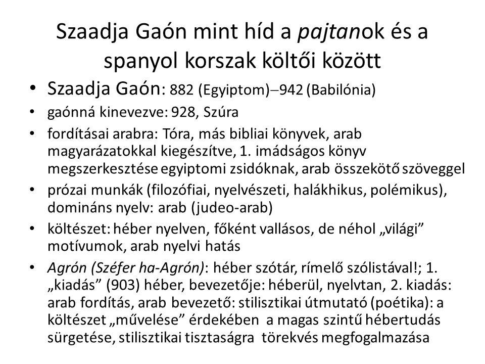 Szaadja Gaón mint híd a pajtanok és a spanyol korszak költői között Szaadja Gaón : 882 (Egyiptom)  942 (Babilónia) gaónná kinevezve: 928, Szúra fordításai arabra: Tóra, más bibliai könyvek, arab magyarázatokkal kiegészítve, 1.
