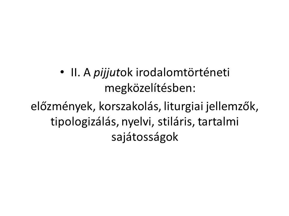 II. A pijjutok irodalomtörténeti megközelítésben: előzmények, korszakolás, liturgiai jellemzők, tipologizálás, nyelvi, stiláris, tartalmi sajátosságok