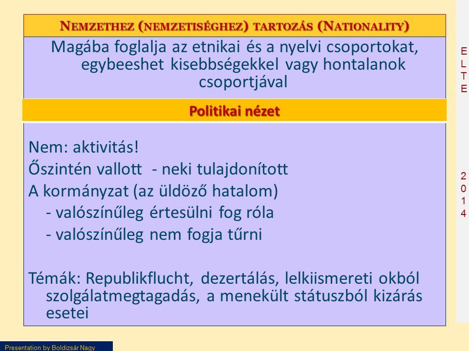 ELTE2014ELTE2014 Presentation by Boldizsár Nagy N EMZETHEZ ( NEMZETISÉGHEZ ) TARTOZÁS (N ATIONALITY ) Magába foglalja az etnikai és a nyelvi csoportokat, egybeeshet kisebbségekkel vagy hontalanok csoportjával Nem: aktivitás.