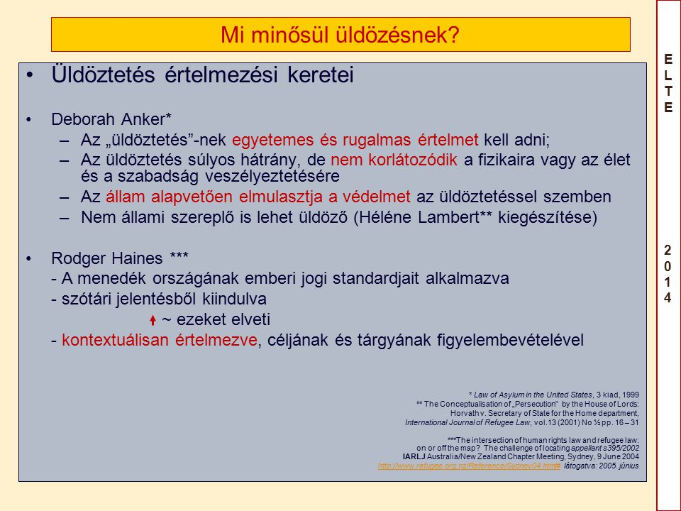 ELTE2014ELTE2014 Presentation by Boldizsár Nagy Az üldöztetés öt oka Faj Vallás Nemzethez tartozás Politikai nézet Meghatározott társadalmi cso- porthoz tartozás
