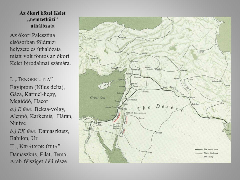 """Az ókori közel Kelet """"nemzetközi"""" úthálózata Az ókori Palesztina elsősorban földrajzi helyzete és úthálózata miatt volt fontos az ókori Kelet birodalm"""