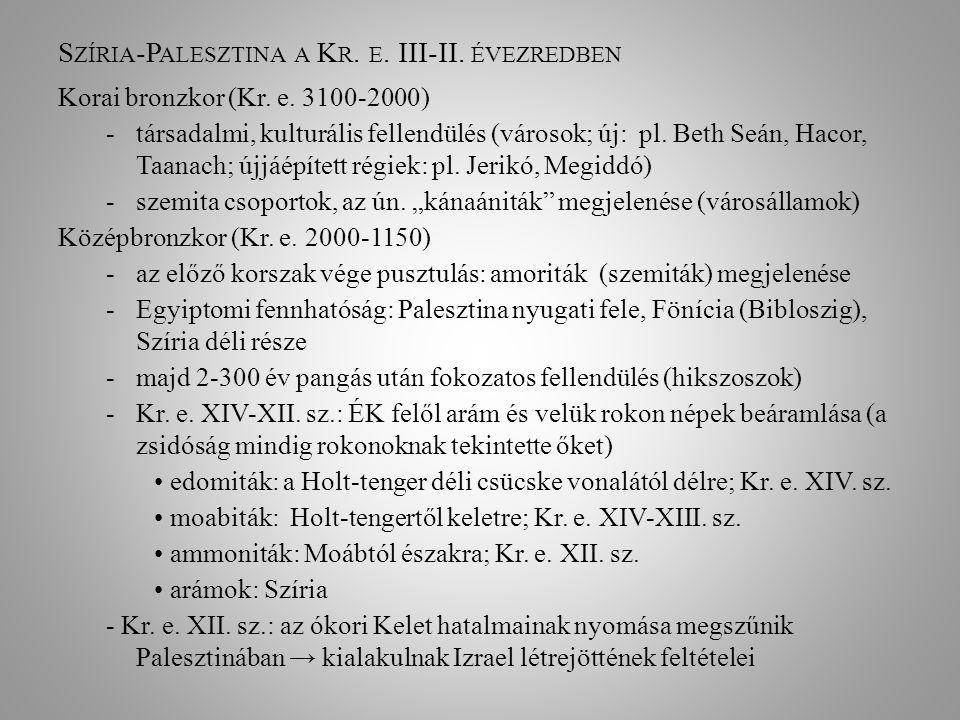 S ZÍRIA -P ALESZTINA A K R. E. III-II. ÉVEZREDBEN Korai bronzkor (Kr. e. 3100-2000) -társadalmi, kulturális fellendülés (városok; új: pl. Beth Seán, H