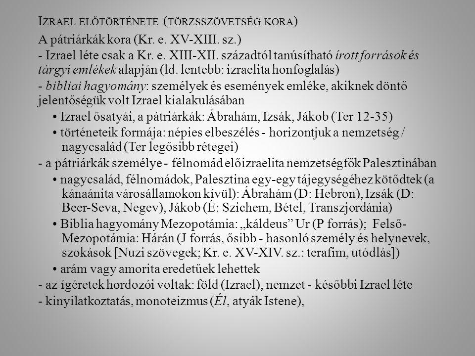 I ZRAEL ELŐTÖRTÉNETE ( TÖRZSSZÖVETSÉG KORA ) A pátriárkák kora (Kr. e. XV-XIII. sz.) - Izrael léte csak a Kr. e. XIII-XII. századtól tanúsítható írott