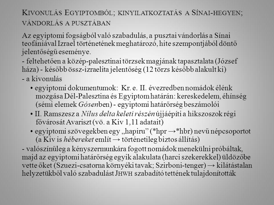 K IVONULÁS E GYIPTOMBÓL ; KINYILATKOZTATÁS A S ÍNAI - HEGYEN ; VÁNDORLÁS A PUSZTÁBAN Az egyiptomi fogságból való szabadulás, a pusztai vándorlás a Sín
