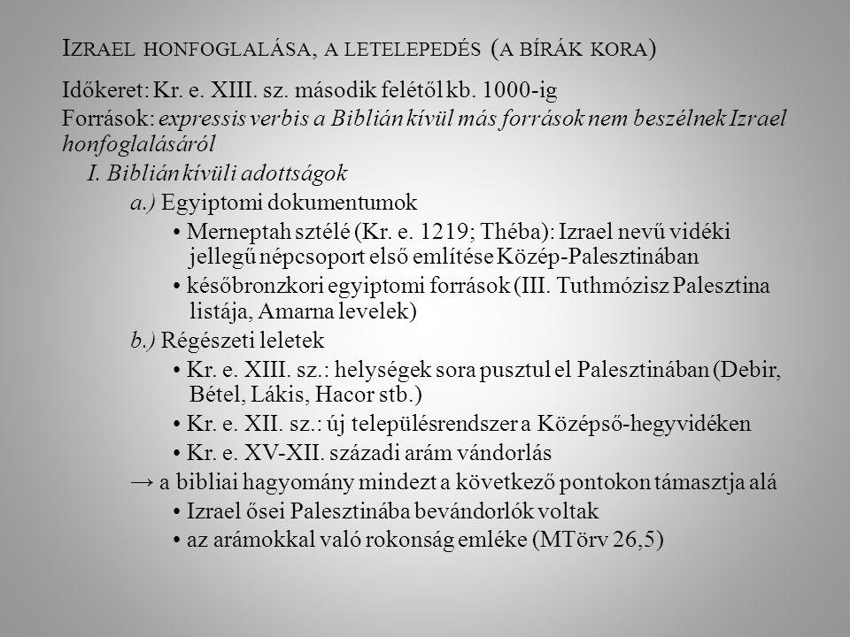 I ZRAEL HONFOGLALÁSA, A LETELEPEDÉS ( A BÍRÁK KORA ) Időkeret: Kr. e. XIII. sz. második felétől kb. 1000-ig Források: expressis verbis a Biblián kívül