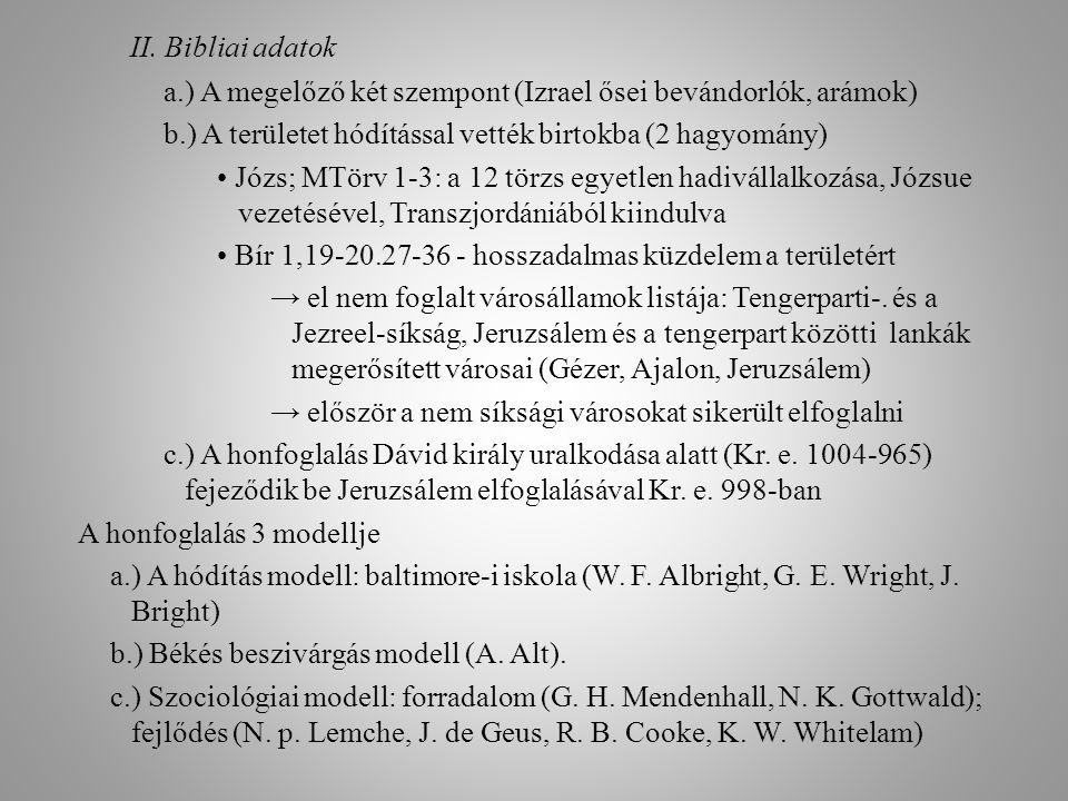 II. Bibliai adatok a.) A megelőző két szempont (Izrael ősei bevándorlók, arámok) b.) A területet hódítással vették birtokba (2 hagyomány) Józs; MTörv