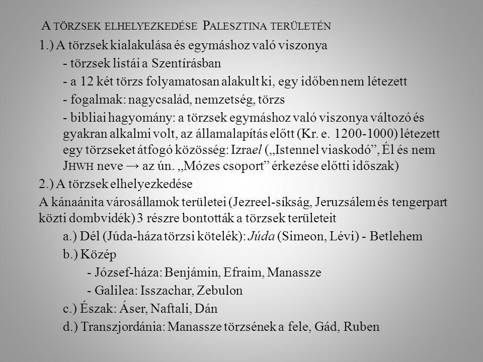 A TÖRZSEK ELHELYEZKEDÉSE P ALESZTINA TERÜLETÉN 1.) A törzsek kialakulása és egymáshoz való viszonya - törzsek listái a Szentírásban - a 12 két törzs f