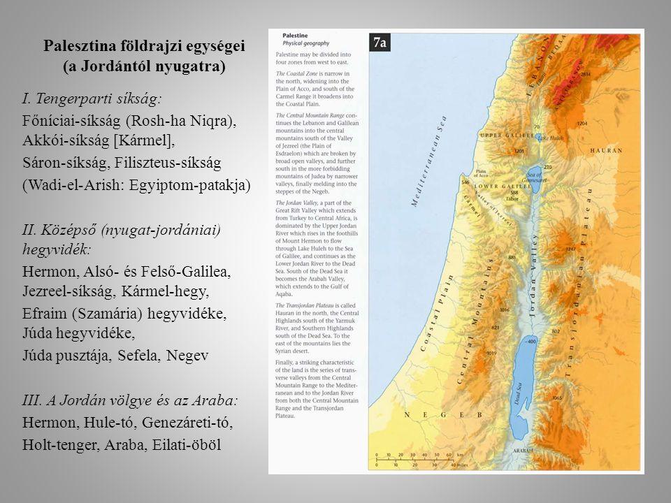 Palesztina földrajzi egységei (a Jordántól nyugatra) I. Tengerparti síkság: Főníciai-síkság (Rosh-ha Niqra), Akkói-síkság [Kármel], Sáron-síkság, Fili