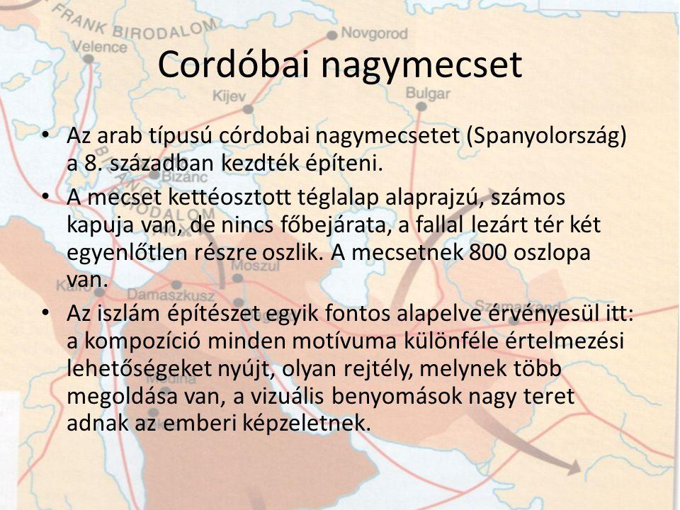 Cordóbai nagymecset Az arab típusú córdobai nagymecsetet (Spanyolország) a 8. században kezdték építeni. A mecset kettéosztott téglalap alaprajzú, szá