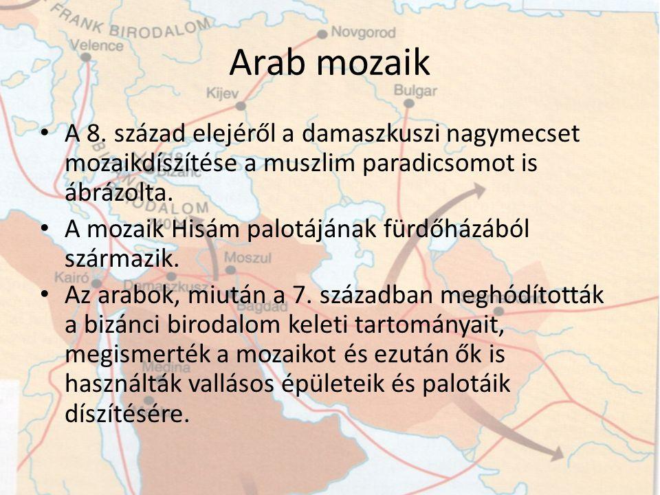 Arab mozaik A 8. század elejéről a damaszkuszi nagymecset mozaikdíszítése a muszlim paradicsomot is ábrázolta. A mozaik Hisám palotájának fürdőházából