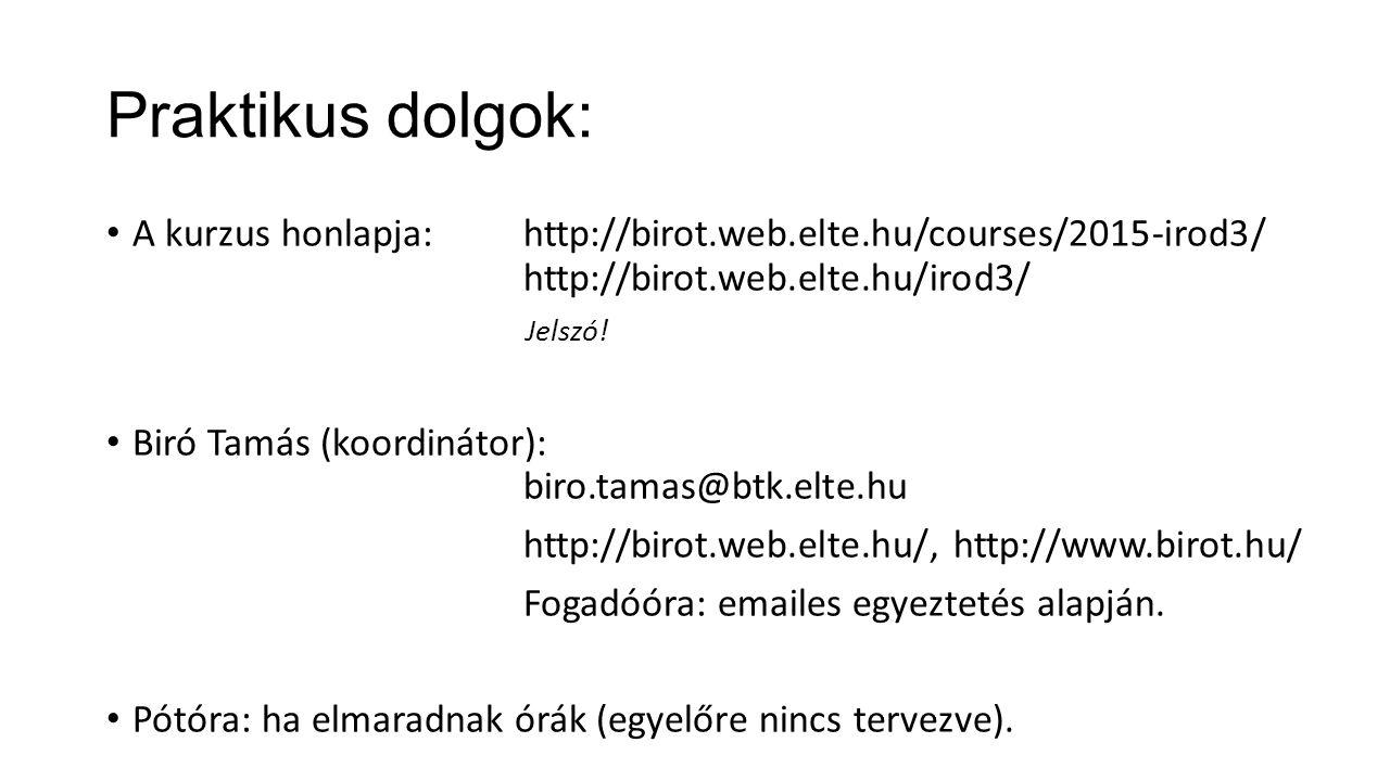 Praktikus dolgok: A kurzus honlapja:http://birot.web.elte.hu/courses/2015-irod3/ http://birot.web.elte.hu/irod3/ Jelszó.