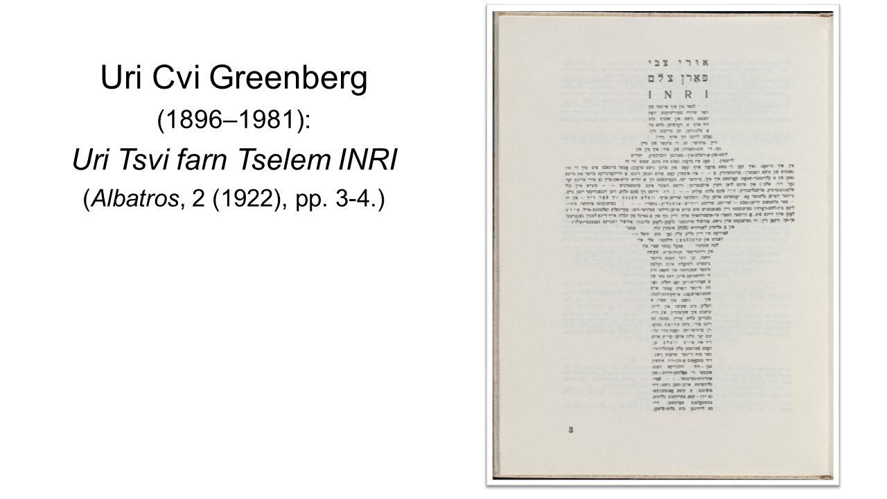 Uri Cvi Greenberg (1896–1981): Uri Tsvi farn Tselem INRI (Albatros, 2 (1922), pp. 3-4.)
