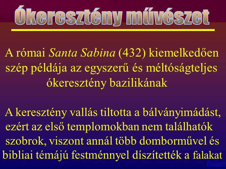 Ecseri A római Santa Sabina (432) kiemelkedően szép példája az egyszerű és méltóságteljes ókeresztény bazilikának A keresztény vallás tiltotta a bálvá