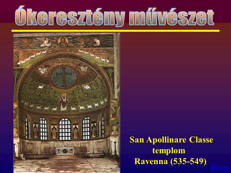 Ecseri San Apollinare Classe templom Ravenna (535-549)
