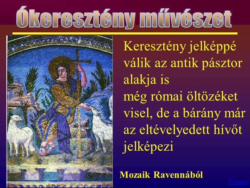 Ecseri Keresztény jelképpé válik az antik pásztor alakja is még római öltözéket visel, de a bárány már az eltévelyedett hívőt jelképezi Mozaik Ravenná