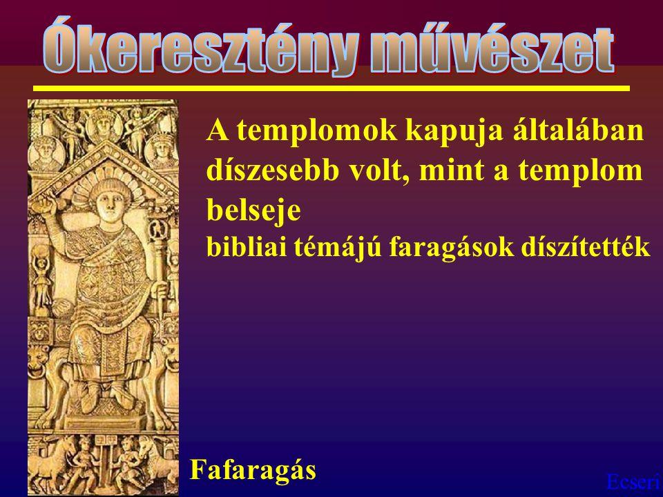 Ecseri Fafaragás A templomok kapuja általában díszesebb volt, mint a templom belseje bibliai témájú faragások díszítették