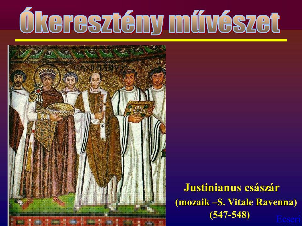 Ecseri Justinianus császár (mozaik –S. Vitale Ravenna) (547-548)