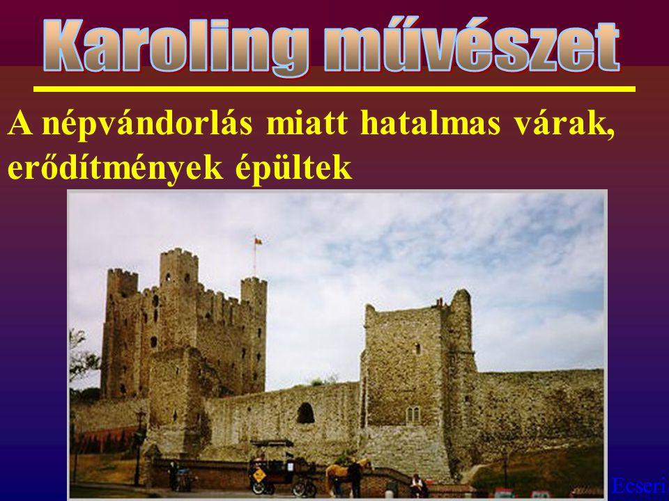 Ecseri A népvándorlás miatt hatalmas várak, erődítmények épültek