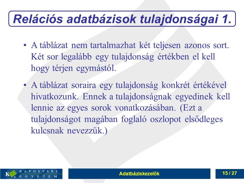 Adatbáziskezelők 15 / 27 Relációs adatbázisok tulajdonságai 1.