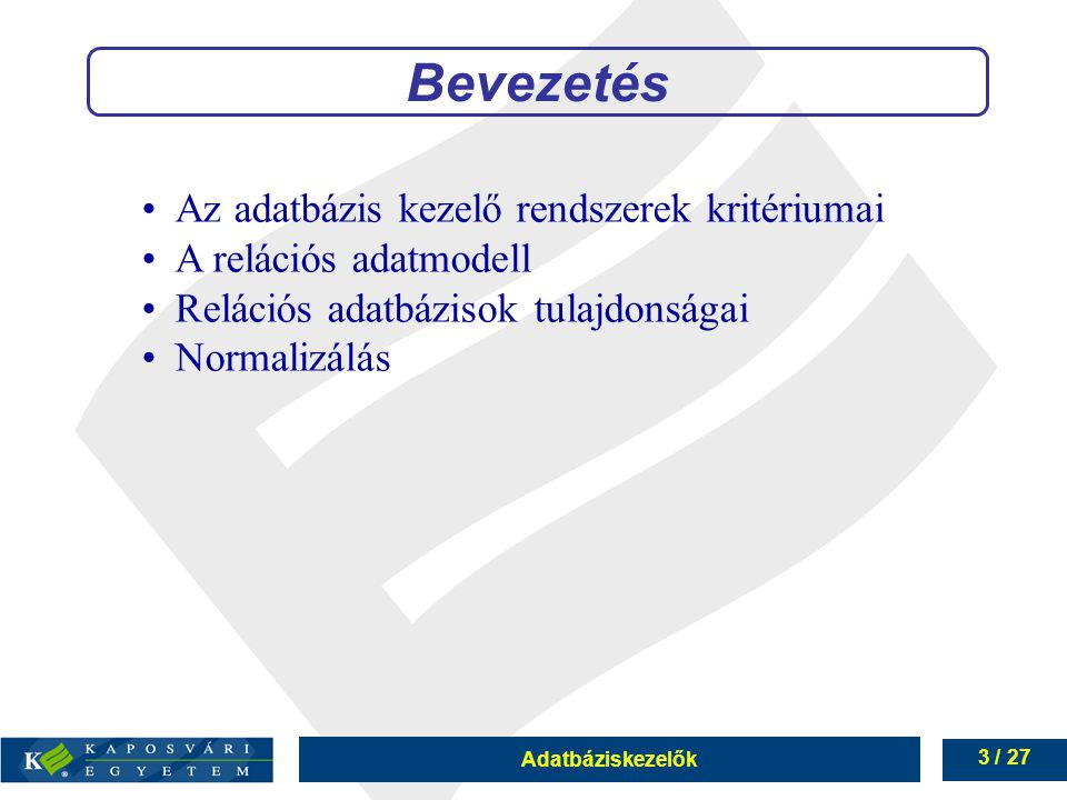 3 / 27 Az adatbázis kezelő rendszerek kritériumai A relációs adatmodell Relációs adatbázisok tulajdonságai Normalizálás Bevezetés