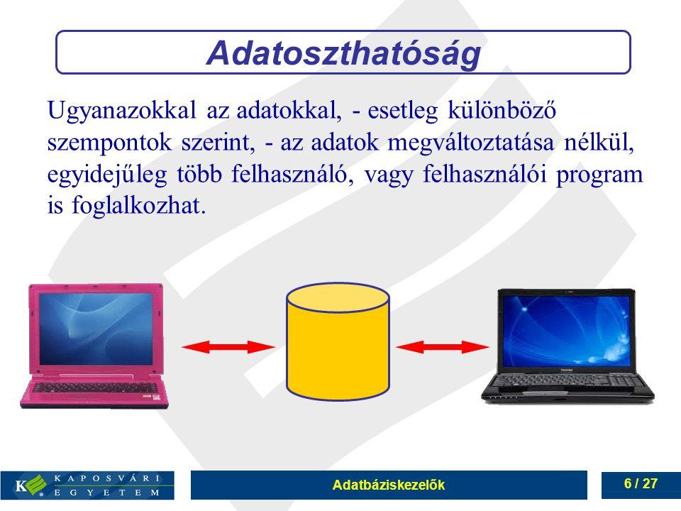 Adatbáziskezelők 6 / 27 Ugyanazokkal az adatokkal, - esetleg különböző szempontok szerint, - az adatok megváltoztatása nélkül, egyidejűleg több felhasználó, vagy felhasználói program is foglalkozhat.