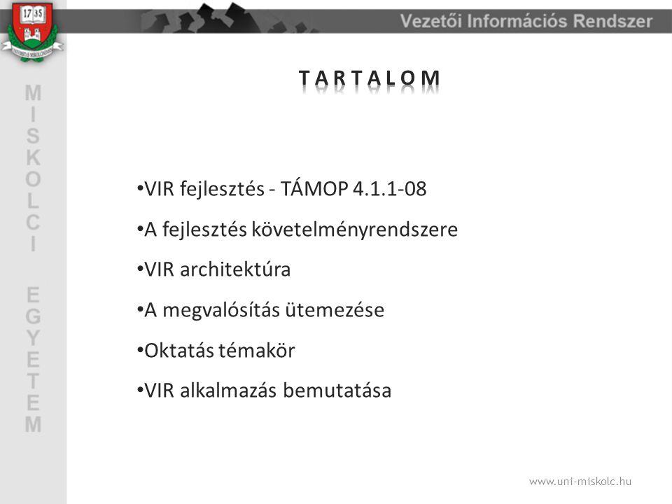 www.uni-miskolc.hu VIR fejlesztés - TÁMOP 4.1.1-08 A fejlesztés követelményrendszere VIR architektúra A megvalósítás ütemezése Oktatás témakör VIR alkalmazás bemutatása