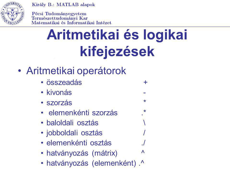 Aritmetikai és logikai kifejezések Aritmetikai operátorok összeadás + kivonás - szorzás * elemenkénti szorzás.* baloldali osztás \ jobboldali osztás /