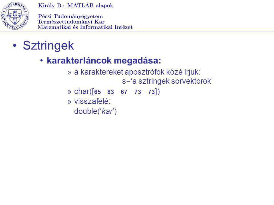 Aritmetikai és logikai kifejezések Aritmetikai operátorok összeadás + kivonás - szorzás * elemenkénti szorzás.* baloldali osztás \ jobboldali osztás / elemenkénti osztás./ hatványozás (mátrix) ^ hatványozás (elemenként).^