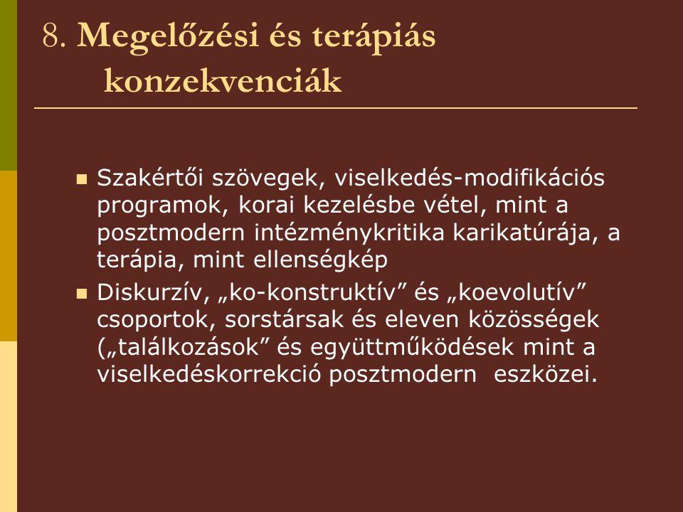8. Megelőzési és terápiás konzekvenciák Szakértői szövegek, viselkedés-modifikációs programok, korai kezelésbe vétel, mint a posztmodern intézménykrit