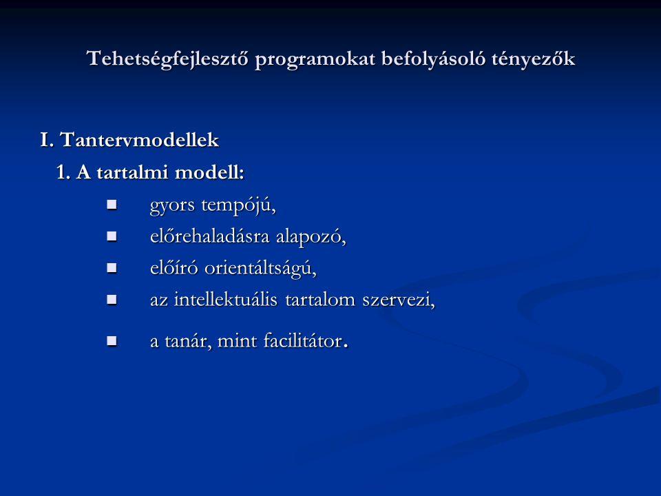 Tehetségfejlesztő programokat befolyásoló tényezők I. Tantervmodellek 1. A tartalmi modell: 1. A tartalmi modell: gyors tempójú, gyors tempójú, előreh