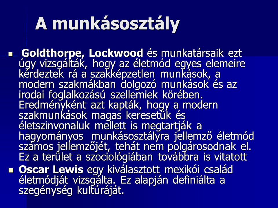 A munkásosztály Goldthorpe, Lockwood és munkatársaik ezt úgy vizsgálták, hogy az életmód egyes elemeire kérdeztek rá a szakképzetlen munkások, a moder